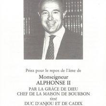 PRIEZ POUR LE REPOS DE L'ÂME DE MONSEIGNEUR ALPHONSE II PAR LA GRÂCE DE DIEU CHEF DE LA MAISON DE BOURBON