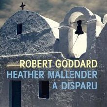 Heather Mallender a disparu - Robert Goddard