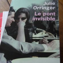 Le pont invisible - Julie Orringer