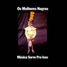Música Serve Pra Isso (1990) - Os Mulheres Negras