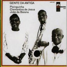 Gente da Antiga (1968) - Clementina de Jesus, Pixinguinha e João da Bahiana