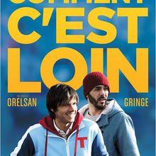 Critique Ciné : Comment c'est loin (2015)