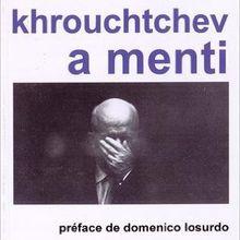 Khrouchtchev a-t-il menti? Les éditions Delga répondent à l'historien trotskyste Jean Jacques Marie