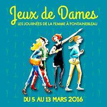 """Journée des femmes 2016 : """"Jeux de Dames""""  vous invite du 5 au 13 mars 2016 dans les rues de Fontainebleau."""