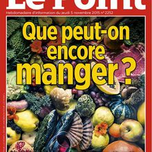 « Que peut-on encore manger » selon le Point ?