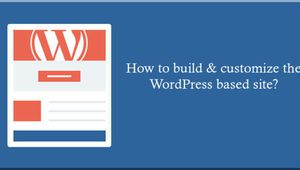 How to build & customize the WP based site?
