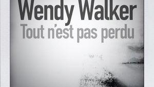 Tout n'est pas perdu, de Wendy Walker