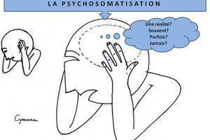 LA PSYCHOSOMATISATION. Une réalité ? Souvent ? Parfois ? Jamais ?