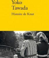 Histoire de Knut, Yoko Tawada, éditions Verdier