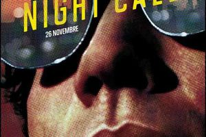NIGHT CALL (BANDE ANNONCE VF et VOST) avec Jake Gyllenhaal, Rene Russo, Bill Paxton - 26 11 2014