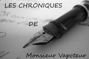 Présentation des Chroniques de Monsieur Vapoteur