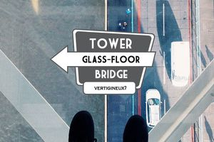 MARCHER SUR LE GLASS-FLOOR DE TOWER BRIDGE