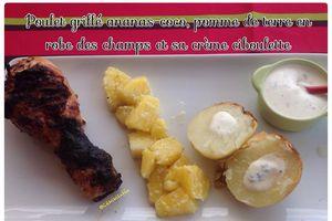 Poulet grillé ananas/coco, pommes de terre en robe des champs et sa crème ciboulette