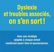 Livres - Dyslexie et troubles associés, on s'en sort !  - Catherine Billard