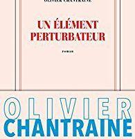 Un élément perturbateur d'Olivier Chantraine