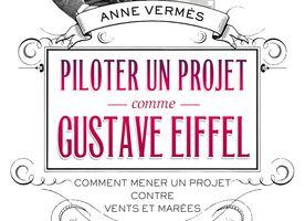 Anne Vermes – Piloter un projet comme Gustave Eiffel, Comment mener un projet contre vents et marées
