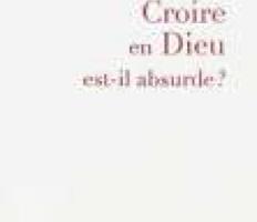 EMMANUEL BELLUTEAU – CROIRE EN DIEU EST-IL ABSURDE ?