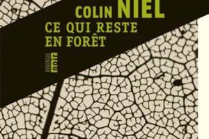 COLIN NIEL – CE QUI RESTE EN FORET RESTE EN FORET