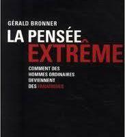 Gérald Bronner  - La pensée extrême ou comment des hommes ordinaires deviennent fanatiques