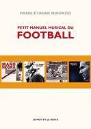 pierre antoine minonzio, très documenté un livre plein d'anecdotes qui retisse les liens entre foot et musique
