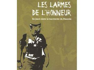 Réédition du livre &quot&#x3B;Les Larmes de l'Honneur&quot&#x3B; (Colonel Jacques Hogard, commandant Opération Turquoise/zone Cyangugu)