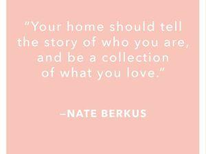 """"""" Votre intérieur doit raconter l'histoire de ce que vous êtes, et être une collection de ce que vous aimez. """"             Nate Berkus"""