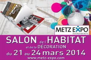 Metz Expo :  Salon de l'Habitat et de la Décoration du 21 au 24 mars 2014