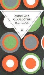 « Rosa candida » d'Audur Ava Ölafsdottir
