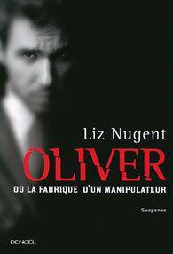 &quot&#x3B;Oliver ou la fabrique d'un manipulateur&quot&#x3B; : un suspense diaboliquement construit !