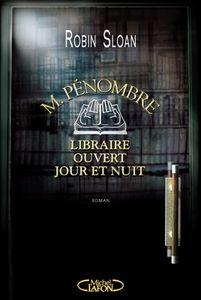 M. Pénombre, libraire ouvert jour et nuit de Robin Sloan