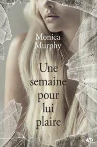 Une semaine pour lui plaire de Monica Murphy