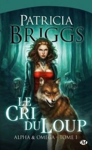 Alpha &amp&#x3B; Omega, tome 1 : Le cri du loup - Patricia Briggs