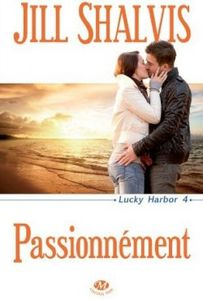 Lucky Harbor, Tome 4 : Passionnément - Jill Shalvis