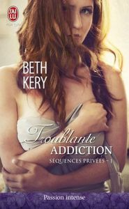 Séquences Privées, Tome 1 : Troublante addiction - Beth Kery