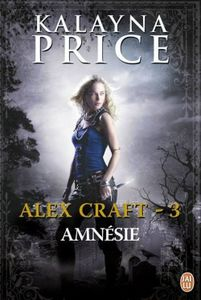 Alex Craft, Tome 3 : Amnésie - Kalayna Price