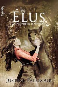 La prophétie d'Alysiane, tome 1: Les Elus - Justine Patérour