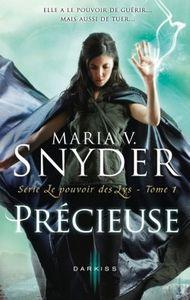 Le Pouvoir des Lys, Tome 1: Précieuse - Maria V. Snyder