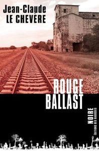 Chronique de Rouge Ballast de Jean-Claude Le Chevère