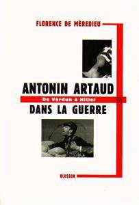 ANTONIN ARTAUD DANS LA GUERRE, par Florence de Mèredieu.