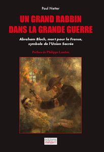 UN GRAND RABBIN DANS LA GRANDE GUERRE, Abraham Bloch...