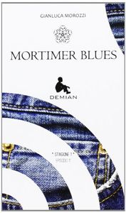 Gianluca Morozzi, &quot&#x3B;Mortimer blues&quot&#x3B;