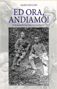 """ED ORA, ANDIAMO! IL ROMANZO DI UNO """"SCALCINATO"""" di Mario Muccini"""