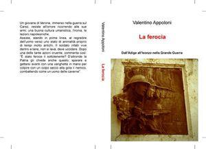 Valentino Appoloni, &quot&#x3B;La ferocia - Dall'Adige all'Isonzo nella Grande Guerra&quot&#x3B;