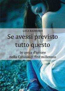 Luca Raimondi, &quot&#x3B;Se avessi previsto tutto questo&quot&#x3B;