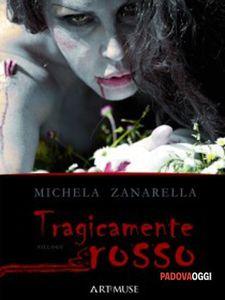 Michela Zanarella, &quot&#x3B;Tragicamente rosso&quot&#x3B;