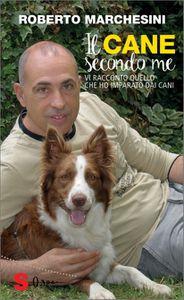 Roberto Marchesini, &quot&#x3B;Il cane secondo me&quot&#x3B;