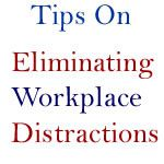 Tips On Eliminating Workplace Distractions