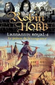 L'Assassin royal, tome 4 : Le Poison de la vengeance de Robin Hobb