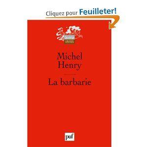 LA BARBARIE DE MICHEL HENRY, UNE CRITIQUE PHILOSOPHIQUE DU TECHNOSCIENTISME