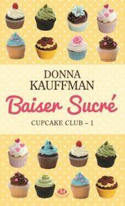Cupcake club, tome 1 : Baiser sucré de Donna Kauffman